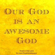 Our God is an Awesome God. He reigns from heaven above. With Wisdom, Power and Love. Our God is an awesome God!!!!