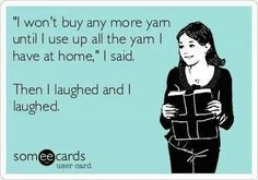 I have way too much yarn as it is but I will continue to buy!