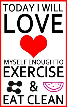 LOVE YOURSELF ENOUGH TO EXERCISE & EAT CLEAN! #WISEWORDS #ACCOUNTABILITY #SUPPORT