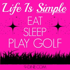 Life = Eat Sleep Play Golf! #golfing #golf #sports