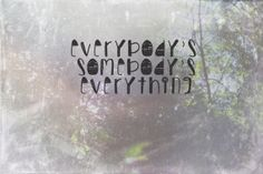 Everybody's Somebody's Everything - Fine art photo print with typed quote (Chance the Rapper)