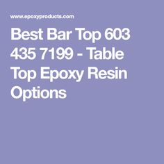 Best Bar Top 603 435 7199 - Table Top Epoxy Resin Options