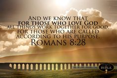 Romans 8:28  And we know that for those who love God all things work together for good, for those who are called according to his purpose.   #Bible @Unlocking the Bible