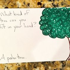 What kind of tree can you fit in your hand? A palm tree.  #haha #kidsjokes #lunchboxnotes #lunchjokes #lunchnotes #parenting by barbaradanza