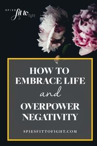 How to embrace life and overpower negativity. It doesn't matter where you are right now. It's never too soon — or too late — to start showing the world who you really are. In order to show the world who you really are, you need to embrace your life and shine your inner light.
