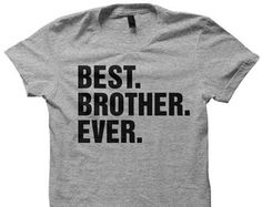 Gifts For Family Best Brother Ever Tshirt Birthday Gifts For Brother Cheap Christmas Gifts Under 30 Unisex Sweaters Plus Sizes Cute Gifts