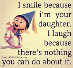Funny Mother Daughter Quotes - I smile because im your daughter