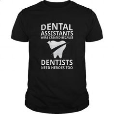 Dental Assistant - Dental Assistant Were Created Because Dentists Need Heroes Too  T-shirt - #teespring #teeshirt. CHECK PRICE => https://www.sunfrog.com/Jobs/Dental-Assistant-Dental-Assistant-Were-Created-Because-Dentists-Need-Heroes-Too-T-shirt-Black-Guys.html?60505