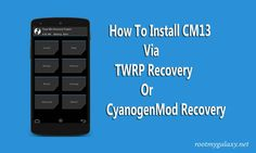 How to Install CM13 (CyanogenMod 13) Via TWRP Recovery Or CyanogenMod Recovery