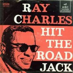 Hit the road, Jack. Ray Charles