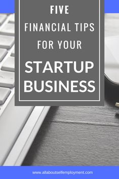 5 Financial Tips to Get Your Business Off the Ground - All About Self Employment  Many startup businesses fail because of poor financial planning.  #startup #selfemployment #entrepreneurship