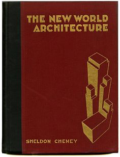 Sheldon Cheney:THE NEW WORLD ARCHITECTURE. New York: Longmans Green and Co., 1930.