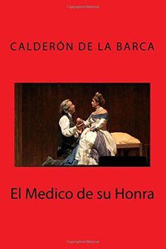 El Medico de su Honra (Spanish Edition) by Calderon de la... https://www.amazon.com/dp/1514247283/ref=cm_sw_r_pi_dp_x_kMyyybAGQAR3Y
