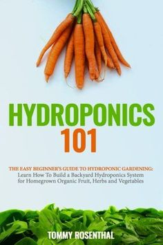 Gardening For Beginners Hydroponics The Easy Beginner's Guide to Hydroponic Gardening. Learn How To Build a Backyard Hydroponics System for Homegrown Organic Fruit, Herbs and Vegetables (Gardening Books) (Volume Hydroponic Farming, Hydroponic Growing, Hydroponics System, Diy Hydroponics, Aquaponics Garden, Hydroponic Vegetables, Aquaponics Fish, Organic Fruit, Organic Vegetables