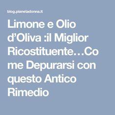 Limone e Olio d'Oliva :il Miglior Ricostituente…Come Depurarsi con questo Antico Rimedio