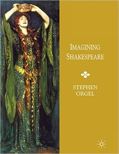 Imagining Shakespeare : a history of texts and visions / Stephen Orgel