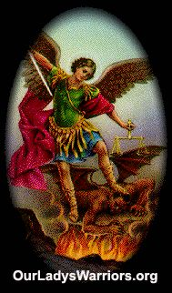 Saint Michael the Archangel,  defend us in battle.  Be our protection against the wickedness and snares of the devil.  May God rebuke him, we humbly pray;  and do Thou, O Prince of the Heavenly Host -  by the Divine Power of God -  cast into hell, satan and all the evil spirits,  who roam throughout the world seeking the ruin of souls.  Amen. Thank you so much for that~