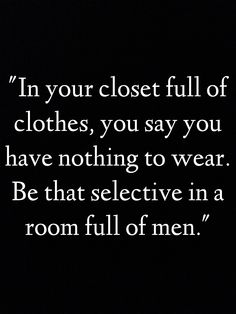 Be that selective in a room full of men