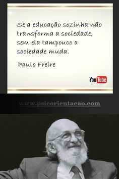 psicologia frase, mensagens de psicólogos,psicologia inversa frases, psicologia frases, Paulo Freire, frases Paulo Freire, psicologia frases positivas