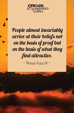 Base your beliefs on the evidence. #quote #Pascal