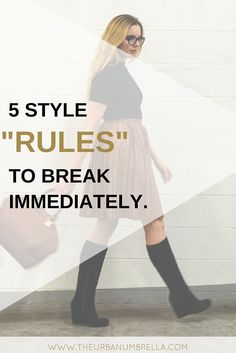 Rules were made to be broken - and these 5 are one's to break TODAY! Click here to learn which style myths you need to kick to the curb!