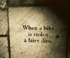 nothing is more of a bummer than having your bike stolen. When a bike is stolen a fairy dies. Bicycle Quotes, Cycling Quotes, Cycling Art, Cycling Bikes, Cycling Motivation, Road Cycling, Montague Bike, Einstein, Bicycle Tattoo