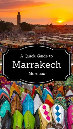A Quick Guide To Marrakech, Morocco More