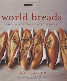 World Breads: From Pain De Campagne to Paratha (The Small Book of Good Taste Series) Best Books For Kindergarteners, Baking And Pastry, Tea Cakes, Hot Dog Buns, Baked Potato, Bread Recipes, Make It Simple, Tasty, Breakfast