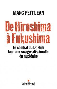 Couverture de l'ouvrage : De Hiroshima à Fukushima de Marc Petitjean. Ce témoignage puissant nous ouvre les yeux sur la réalité accablante de sept décennies de nucléaire militaire et civil au Japon.