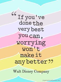 """""""If you've done the very best you can, worrying won't make it any better."""" Inspirational Quote by Walt Disney Company"""
