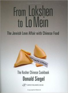 From Lokshen to Lo Mein: The Jewish Love Affair with Chinese Food: Don Siegel…