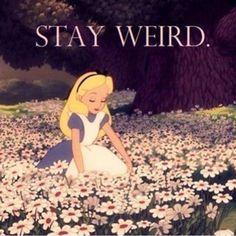 For its weird not to be weird #aliceinwonderland #stayweird