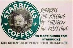 スターバックス・コーヒーはパレスチナで子供たちが殺されるのをサポートしている  スターバックスではカネを使わないように  ノーモア・イスラエル・サポート!!!