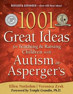 1001 Great Ideas for Teaching and Raising Children with Autism or Asperger's: EXPANDED 2nd EDITION - Ellen Notbohm & Veronica Zysk
