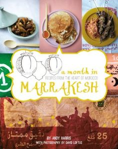 A Month in Marrakesh: Recipes from the Heart of Morocco by Andy Harris, http://www.amazon.com/dp/1742704395/ref=cm_sw_r_pi_dp_kJtWrb0M0NWAT