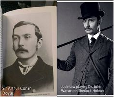 This is rather amazing, you must admit: Sir Arthur C. Doyle's photo and that of actor Jude Law portraying Dr. Watson!