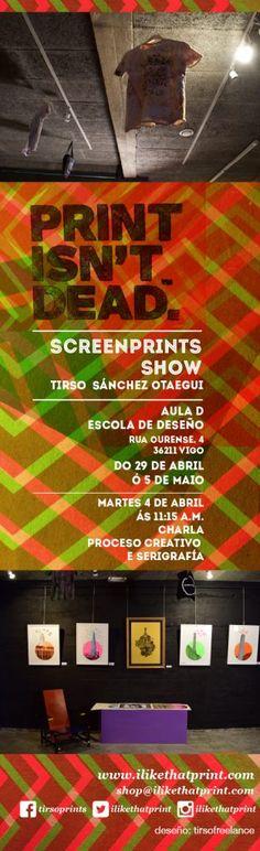 Tirso Screenprints show - Print Insn´t dead