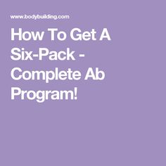 How To Get A Six-Pack - Complete Ab Program!