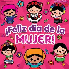 ¡Feliz día de la Mujer! Happy Friday Quotes, Good Day Quotes, Birthday Quotes, Birthday Wishes, Cute Classroom Decorations, Mexico Party, Mexican Paintings, Condolence Messages, Down South
