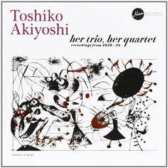 Toshiko Akiyoshi - Her Trio, Her Quartet: Recordings From 1956-58