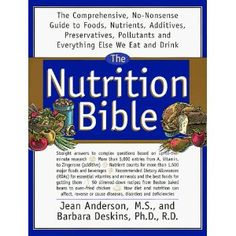 The Nutrition Bible: The Comprehensive, No-Nonsense Guide To Foods, Nutrients, Additives, Preservatives, Pollutants And E.....I use this as a reference tool as well