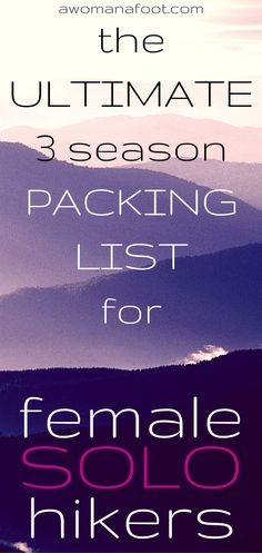 The Ultimate Packing List for Female Solo Hikers. | Backpacking and camping women | Hiking clothes for women | Hiking gear for solo hikers |. awomanafoot.com