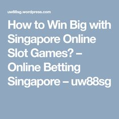 How to Win Big with Singapore Online Slot Games? Online Gambling, Online Casino, Play Online, Online Games, Play Slots, Singapore, Big