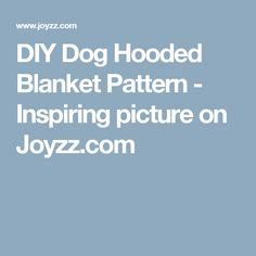 DIY Dog Hooded Blanket Pattern - Inspiring picture on Joyzz.com
