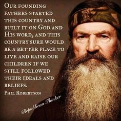I may not agree with him But I've watched his show and interviews enough that I think his heart is in the right place. In this country Phil has just as much right to say what he believes to be right or wrong as anyone else. Robertson Family, Phil Robertson, Thats The Way, That Way, Persona, Duck Commander, Country Quotes, Southern Quotes, Duck Dynasty