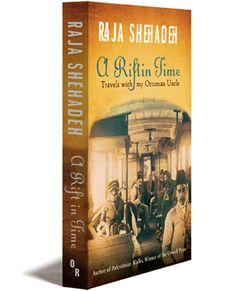 A Rift in Time: Travels with My Ottoman Uncle, by Raja Shehadeh - OR Books