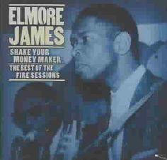 Precision Series Elmore James - Shake Your Money Maker:Elmore James