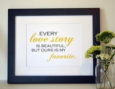 Every love story is beautiful 8 x 10 print- wedding sign- bedroom print- love quote- anniversary gift- romantic quote