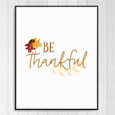 Be Thankful Wall Art Print, Instant Download Fall Thanksgiving Decor ------------------------------------------------------------------------------------------------  Get quick, affordable wall art with this modern, graphic print, perfect for your seasonal Fall decorations, or your Thanksgiving gathering. This print will be sent directly for you to download from Etsy upon purchase (no physical item will be sent).  The following sizes will be sent in JPEG and PDF format:   - 5X7 - 8X10…