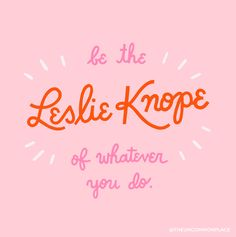 Be the Leslie Knope of whatever you do Words Quotes, Wise Words, Me Quotes, Motivational Quotes, Inspirational Quotes, Sayings, Happy Words, Pretty Words, Beautiful Words